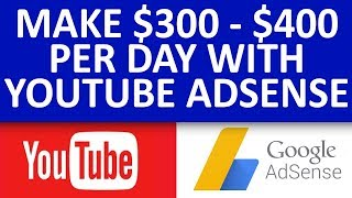 How To Make $300 - $400 Per Day With YouTube Adsense Program