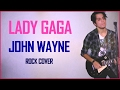 Lady Gaga JOHN WAYNE Rock Cover By Luke From Joanne W Lyrics mp3