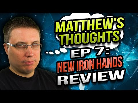 New Iron Hands Review - Matthew's Thoughts Ep 7