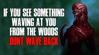 """""""If You See Something Waving At You From The Woods, Don't Wave Back"""" Creepypasta"""
