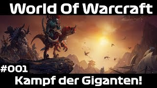 Kampf der Giganten! | #001 | Let's Play World Of Warcraft Deutsch Gameplay German