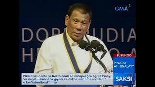 Saksi: PRRD: Insidente sa Recto Bank na ikinapeligro ng 22 Pinoy, 'di dapat umabot sa giyera