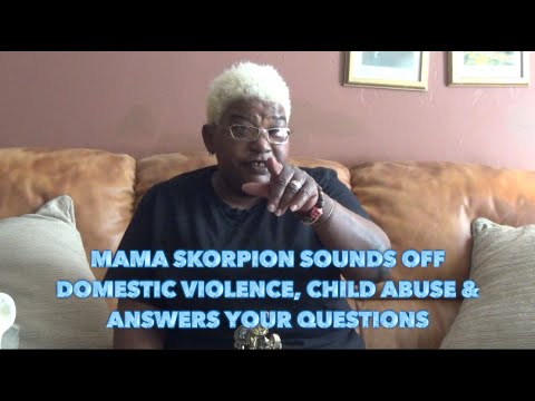 Mama Skorpion Sounds Off On Domestic Violence, Child Abuse & Answer Your Questions