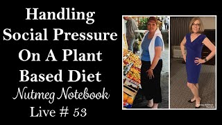 Handling Social Pressure On A Plant Based Diet- Nutmeg Notebook Live #53