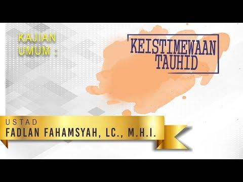 Keistimewaan Tauhid (Syarh Kitab Tauhid) - Ustadz Fadlan Fahamsyah, Lc., M.H.I