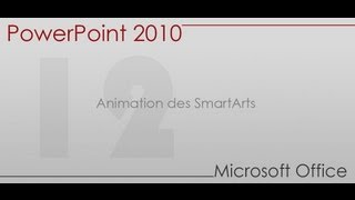 Formation Power Point 2010 - Partie 12 -  Animation des SmartArts