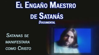 El Engaño Maestro de Satanás - Documental