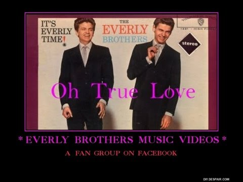 Everly Brothers - Oh True Love