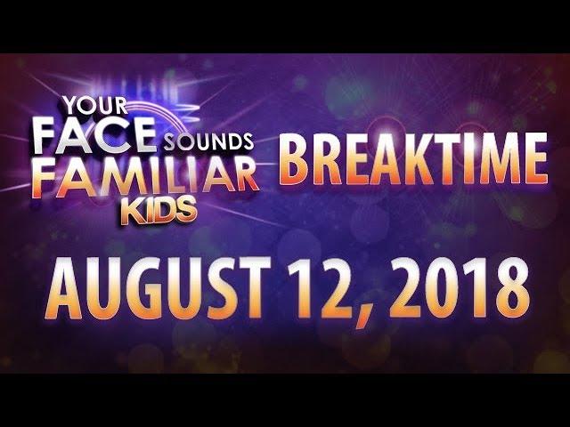 Your Face Sounds Familiar Kids Breaktime - August 12, 2018