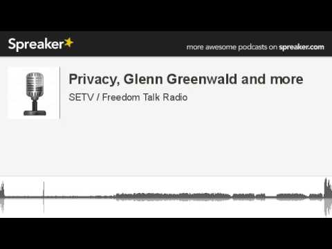 Privacy, Glenn Greenwald and more (made with Spreaker)