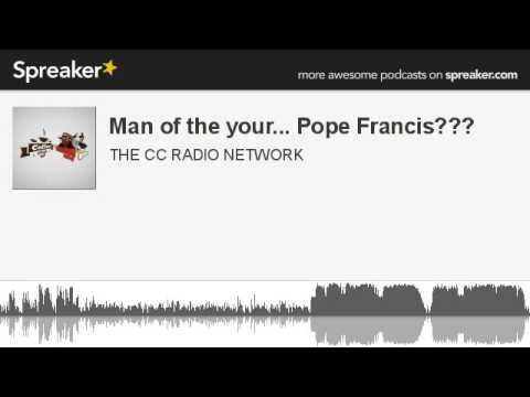 Man of the your... Pope Francis??? (part 4 of 6, made with Spreaker)