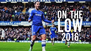 Eden Hazard ● On The Low ● Goals & Skills HD