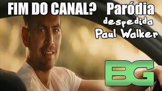 FIM DO CANAL? - Paródia despedida Paul Walker