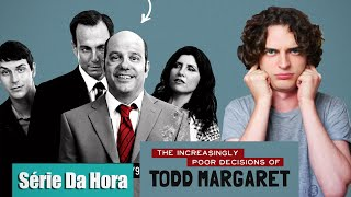 SÉRIE DA HORA: THE INCREASINGLY POOR DECISIONS of TODD MARGARET | Bryan & Nat