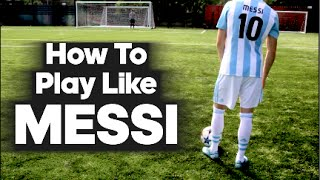 How To Play Like Lionel Messi...