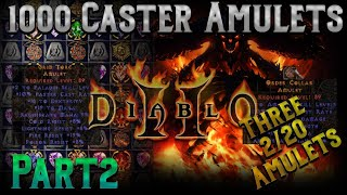1000 Caster Amulets Part 2!! - Diablo 2 - Three 2/20 caster amulets crafted this session!!!!!!