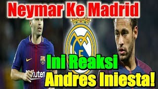 Jika Neymar Ke Real Madrid, Inilah Reaksi Andres Iniesta!