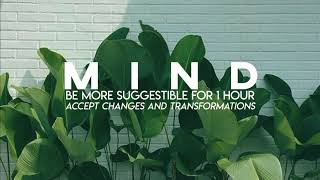BE MORE SUGGESTIBLE FOR 1 HOUR | Accept Changes and Transformations | Subliminal