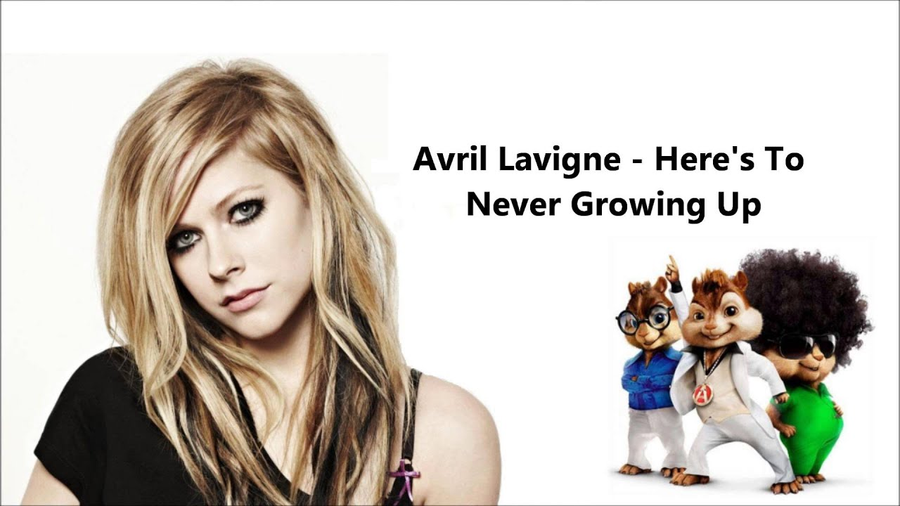 Avril Lavigne - Here's To Never Growing Up (Chipmunk ...