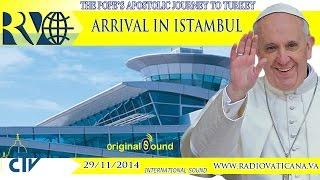 Pope Francis in Turkey - Arrival in Istanbul - 2014.11.29