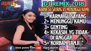 DJ REMIX-KARNA SU SAYANG VS MENUNGGU KAMU-REMIX 2018-2019 FULL
