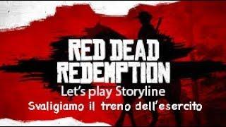 Red Dead Redemption Let's Play Storyline ITA Ep 38 Svaligiamo il treno dell'esercito