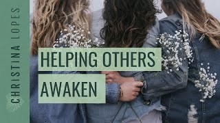How to Help Friends and Family Awaken