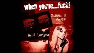 When you're...Fuck! - (Mathieu le Voyeur ft. Avril Lavigna)