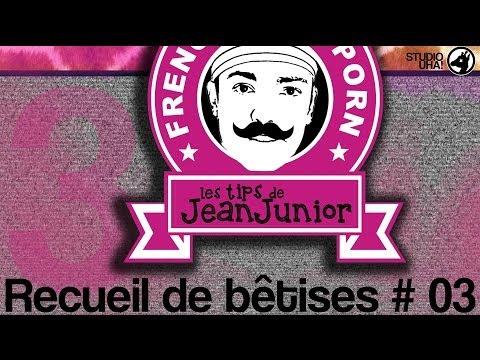 Les Tips de Jean Junior – Recueil de bêtises # 03