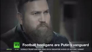 Who are those notorious Russian hooligans that you saw on TV?