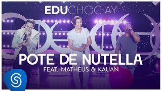 Edu Chociay - Pote de Nutella feat. Matheus & Kauan (DVD Chociay) [Vídeo Oficial]