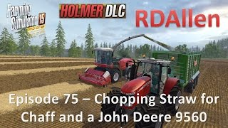 Farming Simulator 15 Gold Edition Sosnovka E75 - Chopping Straw and Buying a John Deere 9560