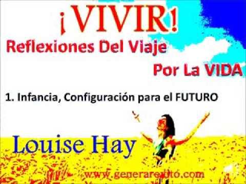 Louise L Hay  VIVIR  1 Infancia Configuraci n Para La Vida