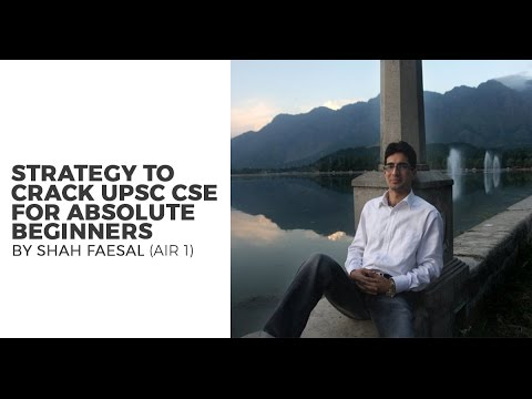 AIR 1 CSE 2009 Shah Faesal's Strategy for Beginners (UPSC CSE/IAS preparation)