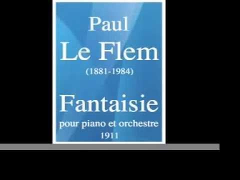 Paul Le Flem (1881-1984) : Fantaisie pour piano et orchestre (1911)