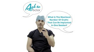 """What is the maximum number of grafts in one session ?"" Dr.Serkan Aygin Answers"