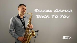 Download Lagu Selena Gomez - Back To You - Saxophone Cover by JK Sax (Juozas Kuraitis) Gratis STAFABAND