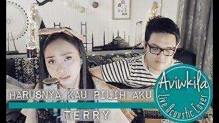 Terry - Harusnya Kau Pilih Aku (Aviwkila LIVE Cover)