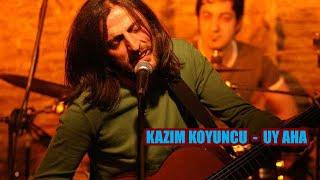 Kazım Koyuncu - Uy Aha