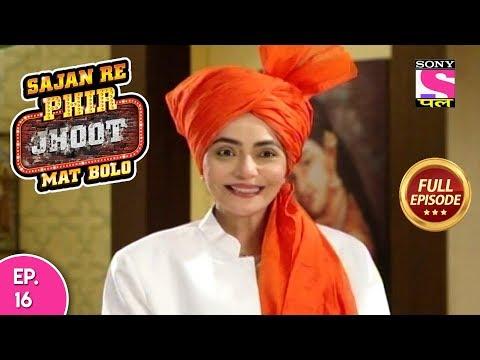 Sajan Re Phir Jhoot Mat Bolo  - Full Episode - Ep 16 -  09th   July, 2018