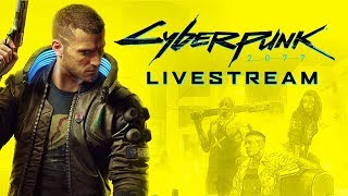Cyberpunk 2077 New Gameplay Reveal Livestream