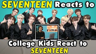 SEVENTEEN Reacts To College Kids React To SEVENTEEN (K-Pop)