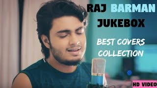 Raj Barman JukeBox || Collection Of Best Covers || HD || Music Addiction