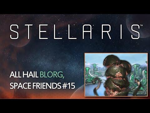 Stellaris - All hail Blorg, Space Friends #15
