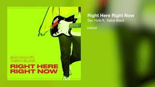 San Holo - Right Here, Right Now (ft. Taska Black)