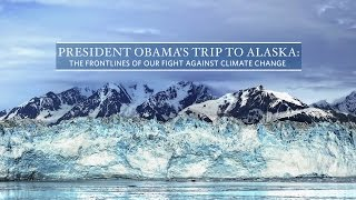 President Obama Previews His Upcoming Trip to Alaska Climate Crisis