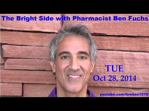 The Bright Side with Pharmacist Ben Fuchs [Commercial Free] 10/28/14