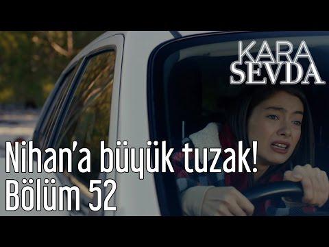 Kara Sevda 52. Bölüm - Nihan'a Büyük Tuzak!