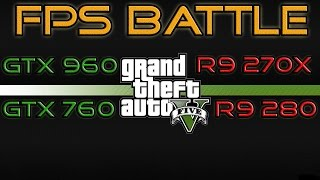 FPS BATTLE - GTA 5 - GTX 960 vs GTX 760 vs R9 280 vs R9 270X [1080p Benchmark]