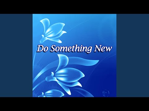 Do Something New In My Life